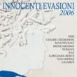 Innocenti Evasioni 2006 Innocenti Evasioni 2006