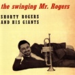 Shorty Rogers & His Giants The Swinging Mr. Rogers