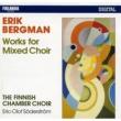 The Finnish Chamber Choir Erik Bergman : Works for Mixed Choir