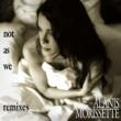 Alanis Morissette Not As We (Remixes)