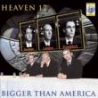 Heaven 17 Bigger Than America