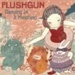 Plushgun Dancing In A Minefield (7 Tracks)