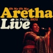 Aretha Franklin Oh Me, Oh My: Aretha Live In Philly 1972