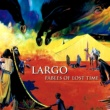 LARGO FABLES OF LOST TIME