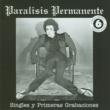 Paralisis Permanente Los singles y primeras grabaciones