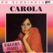 Carola 20 Suosikkia / Rakkauden jälkeen