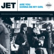 Jet Are You Gonna Be My Girl [Deluxe EP]