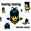 Toktok und Nena Bang Bang