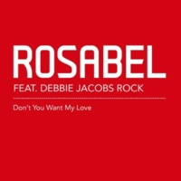 Rosabel Don't You Want My Love (feat. Debbie Jacobs Rock) [Rosabel Discofied Dub]