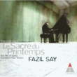 Fazil Say Stravinsky: Le Sacre du Printemps (Rite of Spring)