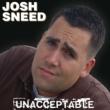Josh Sneed Unacceptable