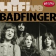 Badfinger Rhino Hi-Five: Badfinger