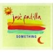 Jose Padilla Something