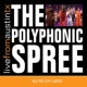 The Polyphonic Spree Section 11: Long Day Continues/We Sound Amazed