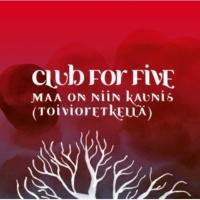 Club For Five Maa on niin kaunis (Toivioretkellä)