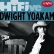Dwight Yoakam Rhino Hi-Five: Dwight Yoakam