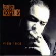 Francisco Cespedes Vida Loca