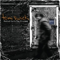 "Tomi Swick Stalled Out In The Doorway (+ hidden track ""For Anyone You Love)"