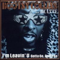 Bootsy Collins I'm Leavin' U (feat. MC Lyte) [Gotta Go, Gotta Go] [Mellow Mix]