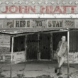 John Hiatt Here To Stay - Best Of 2000-2012