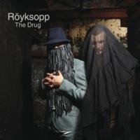 Röyksopp The Drug