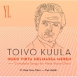 Ylioppilaskunnan Laulajat - YL Male Voice Choir Toivo Kuula : Nuku virta helmassa meren - Complete Songs For Male Voice Choir