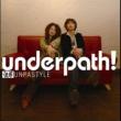 underpath! 濃厚Unpastyle