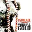 Osunlade presents Yoruba Gold Osunlade presents Yoruba Gold