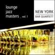 New York Bar Quartett Lounge Jazz Master, Vol. 1