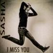 SASHA I Miss You