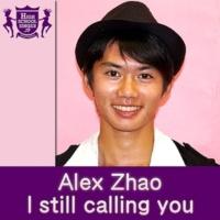 Alex Zhao I still calling you(HIGHSCHOOLSINGER.JP)