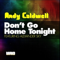 Andy Caldwell Don't Go Home Tonight featuring Alexander Sky (Rod Debyser Mix)