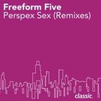 Freeform Five Perspex Sex (Maurice Fulton's Unreleased Mix)