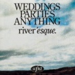 Weddings Parties Anything River'Esque