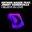 Arthur Baker I Believe In Love (feat. Jimmy Somerville) [Joris Voorn Vocal Mix]