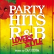 PARTY HITS PROJECT PARTY HITS R&B ~LOVERS STYLE~ Mixed by DJ RINA