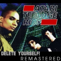 Atari Teenage Riot Delete Yourself! You Got No Chance to Win!