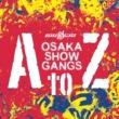 Osaka翔Gangs AtoZ