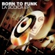 Born To Funk La Scoica