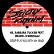 Barbara Tucker Stop Playing With My Mind (feat. Darryl D'Bonneau)