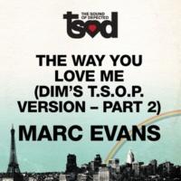 Marc Evans The Way You Love Me [Dim's T.S.O.P. Version- Part 2]