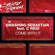 Smashing Sebastian Come With It (feat. C Reid)