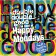 Happy Mondays Double Double Good: The Best of The Happy Mondays