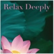Various Artists Relax Deeply・・・深い睡眠と瞑想のための音楽