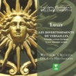 William Christie Lully : Les Divertissements de Versailles - Great Operatic Scenes