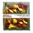 Various Artists Remixed & Recovered - A Yoruba Records Compilation
