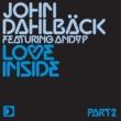 John Dahlbäck featuring Andy P Love Inside [Part 2]