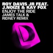 Roy Davis Enjoy The Ride (feat. J.Noize & Kaye Fox) [James Talk & Ridney Remix]