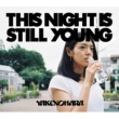 やけのはら THIS NIGHT IS STILL YOUNG