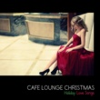 Various Artists Cafe Lounge Christmas(聖なる夜のクリスマス・ラブソング)